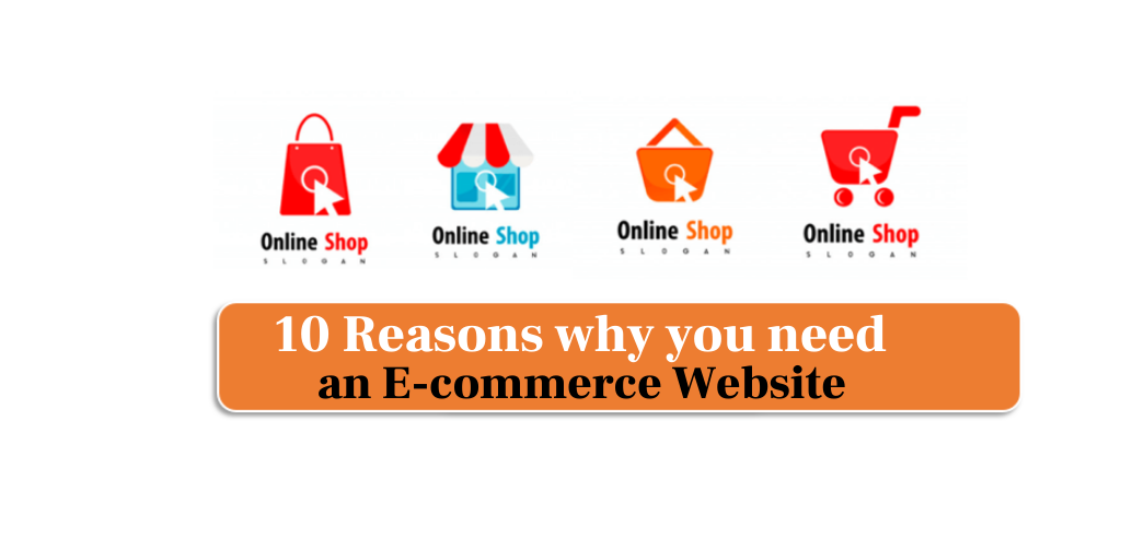 10 reasons why you need an E-commerce website