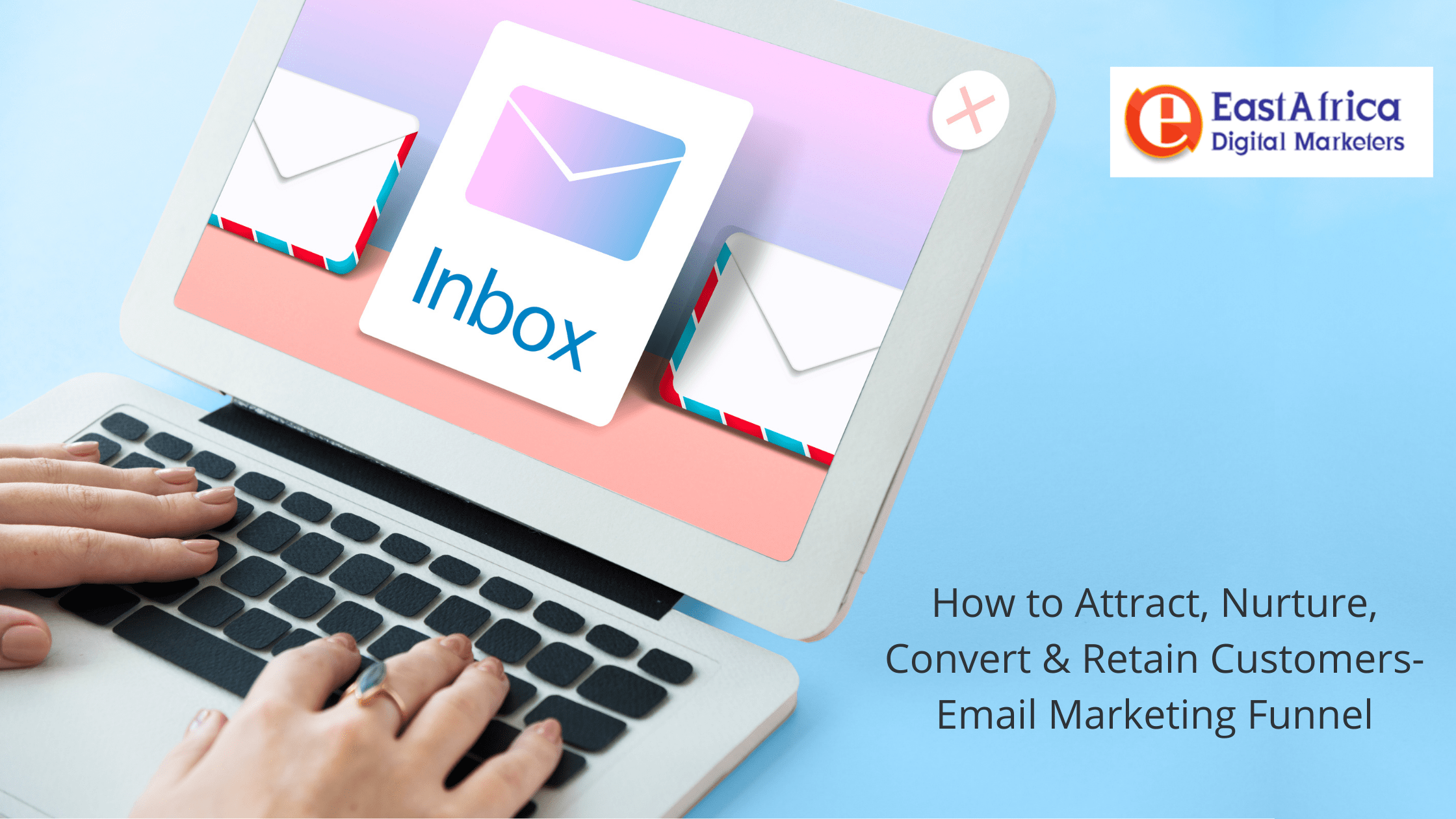 How to Attract, Nurture, Convert & Retain Customers- Email Marketing Funnel